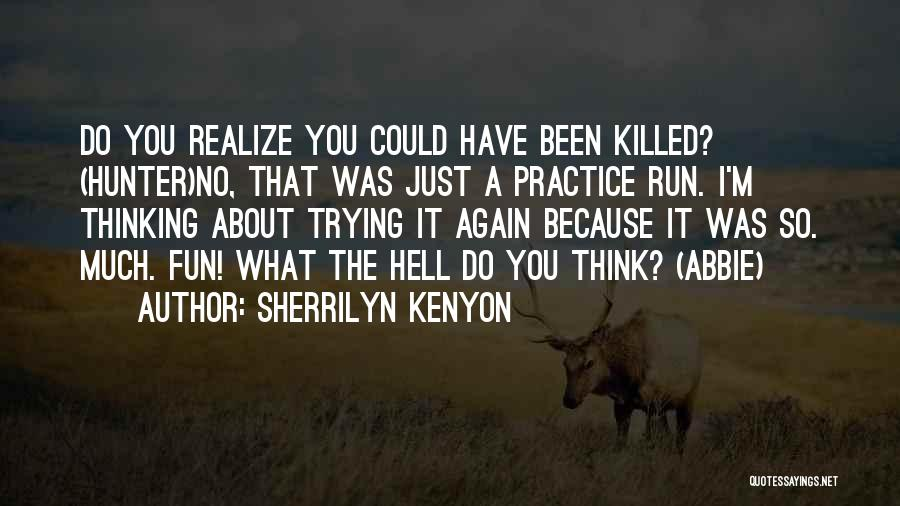 What The Hell Was I Thinking Quotes By Sherrilyn Kenyon