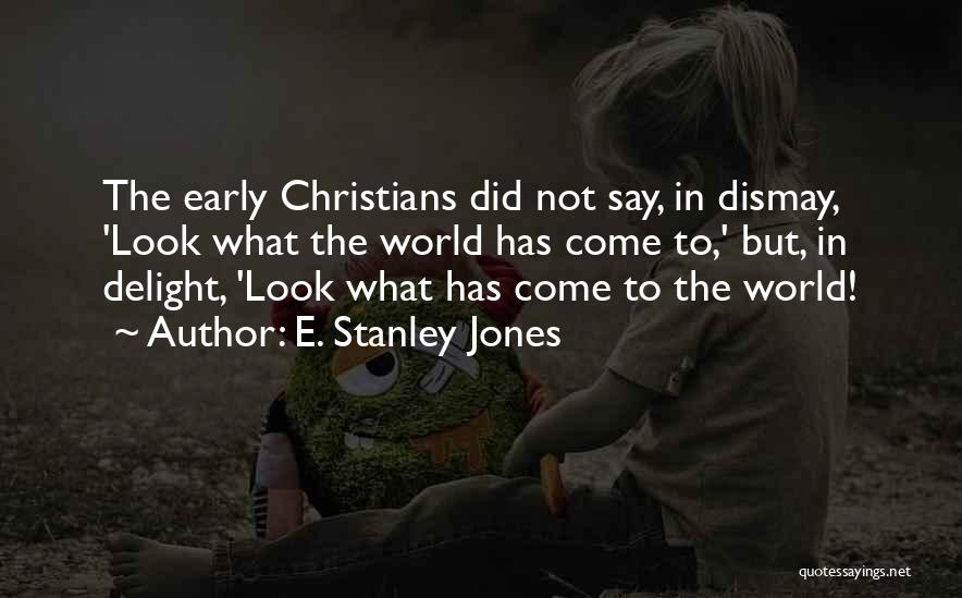 What The World Has Come To Quotes By E. Stanley Jones