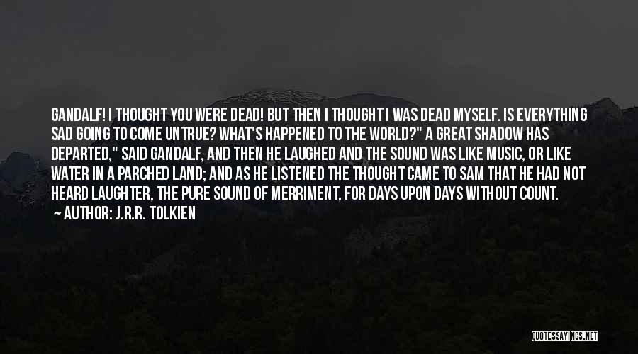What The World Has Come To Quotes By J.R.R. Tolkien