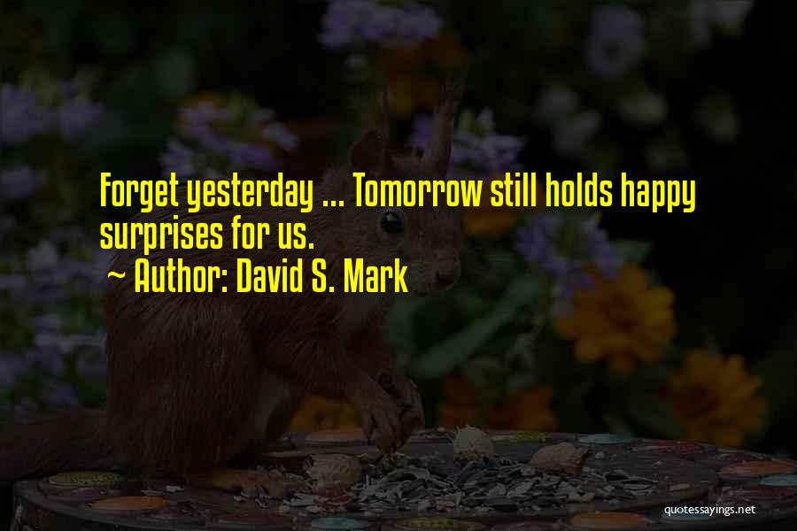What Tomorrow Holds Quotes By David S. Mark