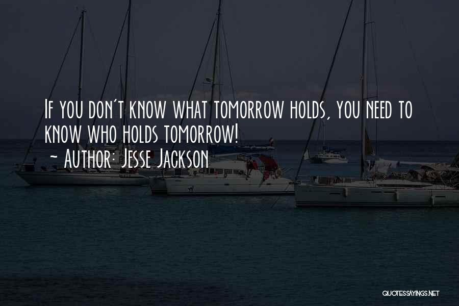 What Tomorrow Holds Quotes By Jesse Jackson