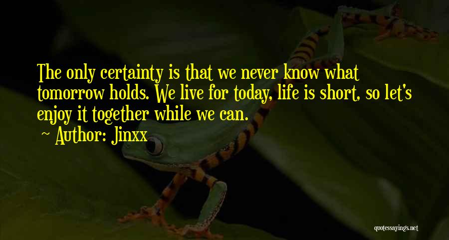 What Tomorrow Holds Quotes By Jinxx