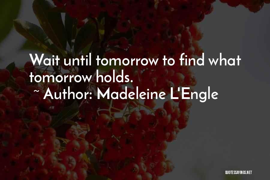 What Tomorrow Holds Quotes By Madeleine L'Engle