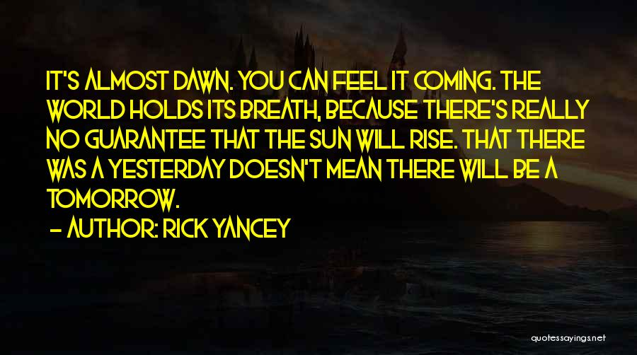 What Tomorrow Holds Quotes By Rick Yancey