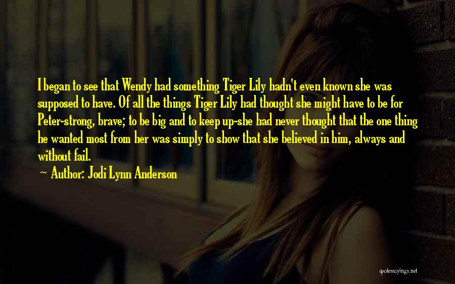 What Up Tiger Lily Quotes By Jodi Lynn Anderson
