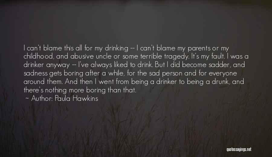 What Was My Fault Sad Quotes By Paula Hawkins