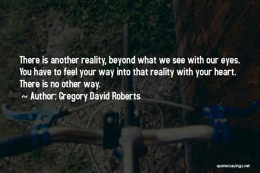 What We See Quotes By Gregory David Roberts