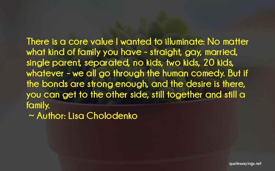 What We Value Quotes By Lisa Cholodenko