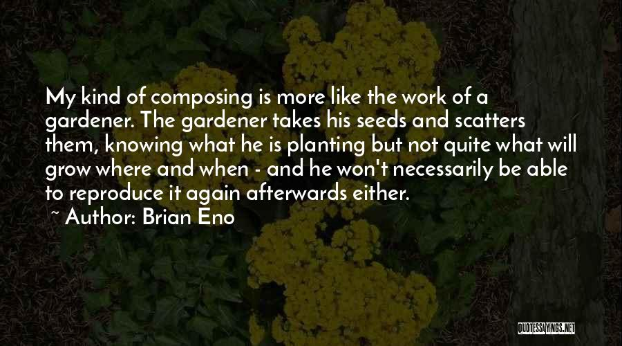 What Will Be Will Be Quotes By Brian Eno