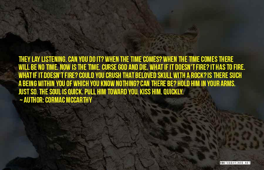 What Will Be Will Be Quotes By Cormac McCarthy