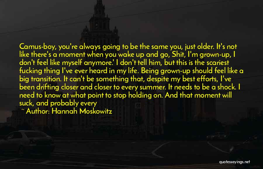 What Will Be Will Be Quotes By Hannah Moskowitz