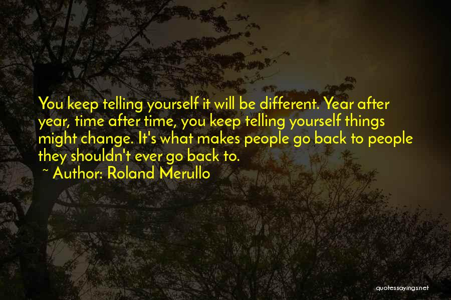 What Will Be Will Be Quotes By Roland Merullo