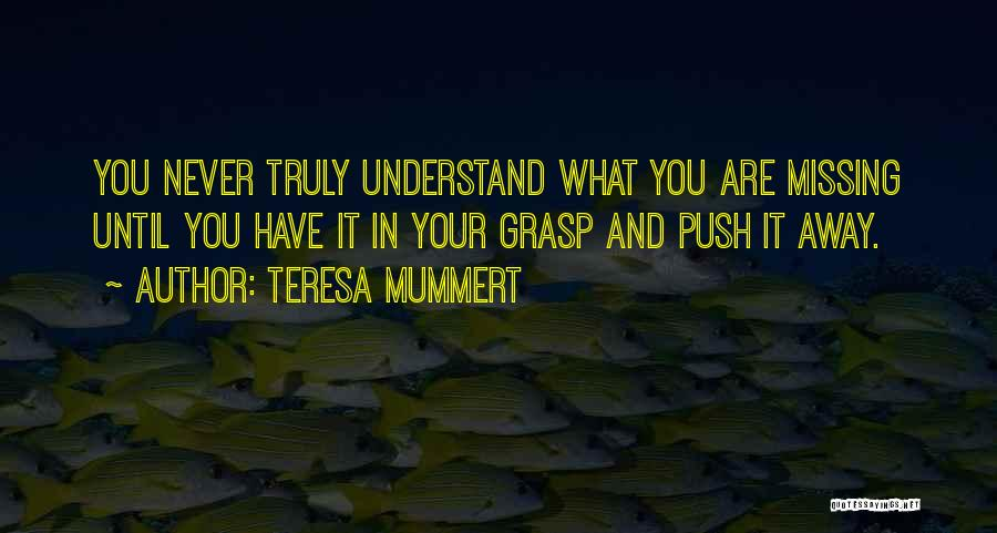 What You Are Missing Quotes By Teresa Mummert