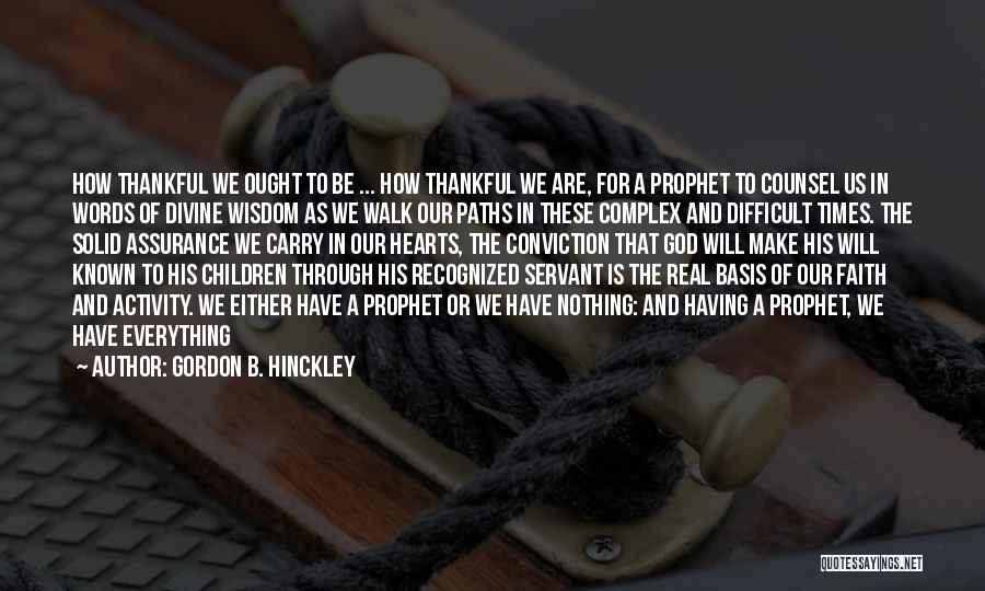 What You Are Thankful For Quotes By Gordon B. Hinckley