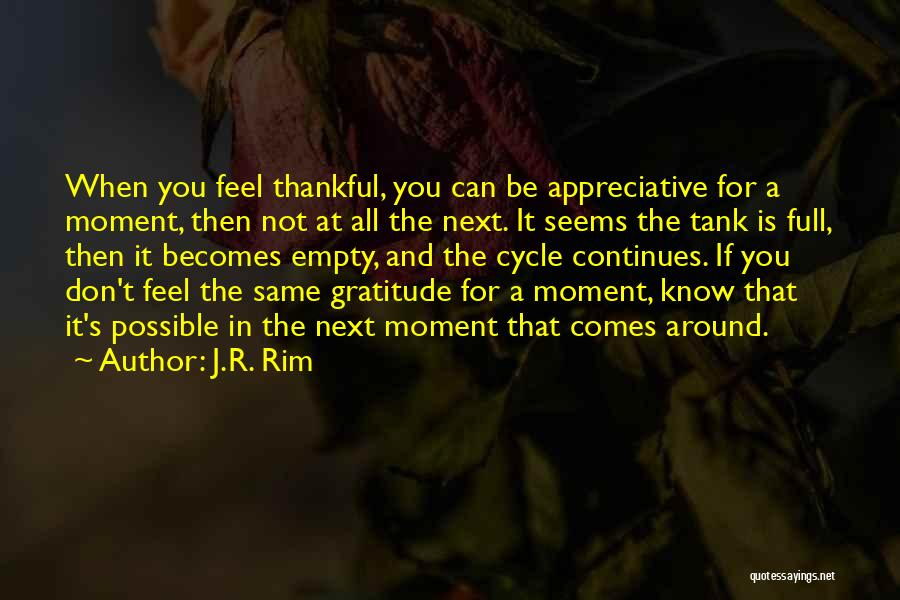 What You Are Thankful For Quotes By J.R. Rim