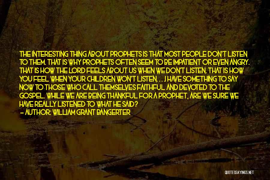 What You Are Thankful For Quotes By William Grant Bangerter