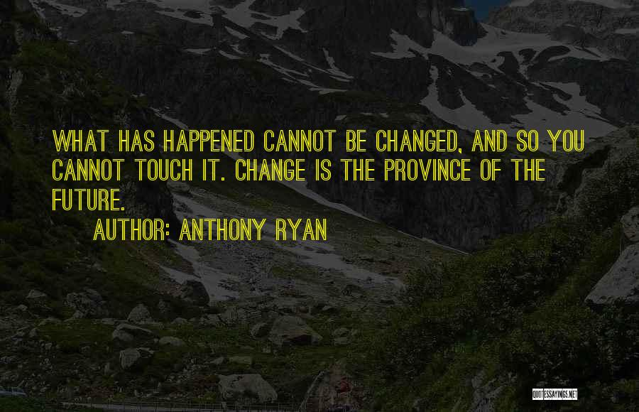 What You Cannot Change Quotes By Anthony Ryan