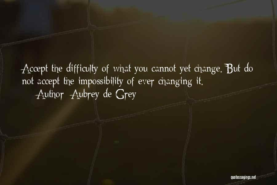 What You Cannot Change Quotes By Aubrey De Grey