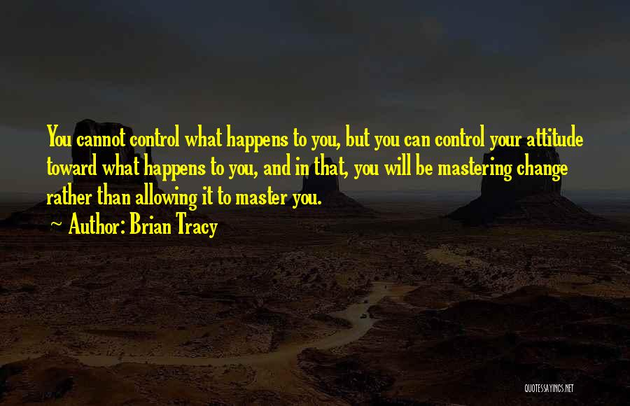 What You Cannot Change Quotes By Brian Tracy