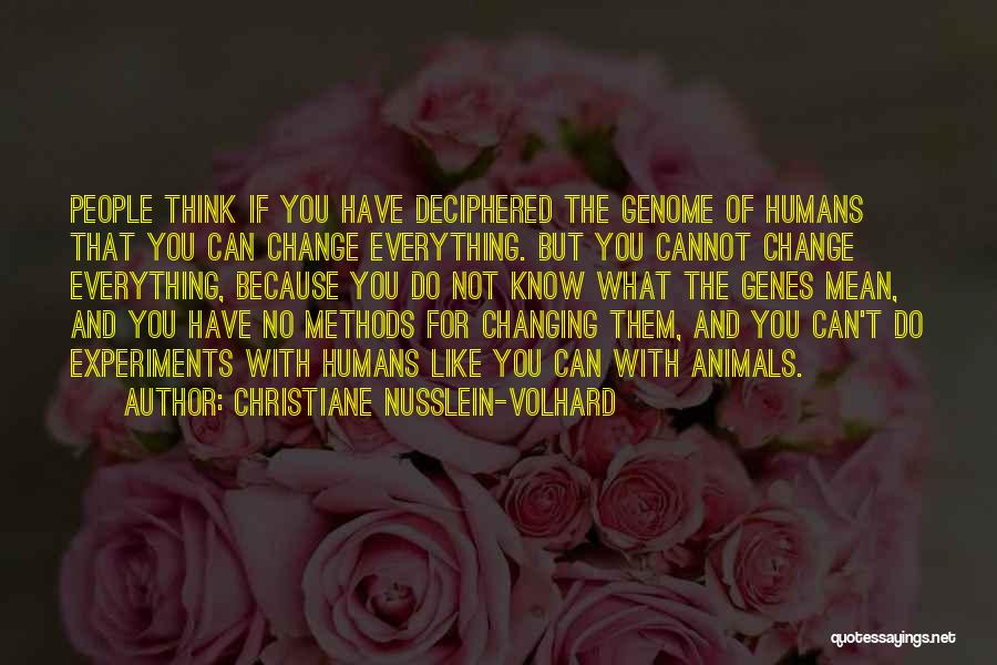 What You Cannot Change Quotes By Christiane Nusslein-Volhard