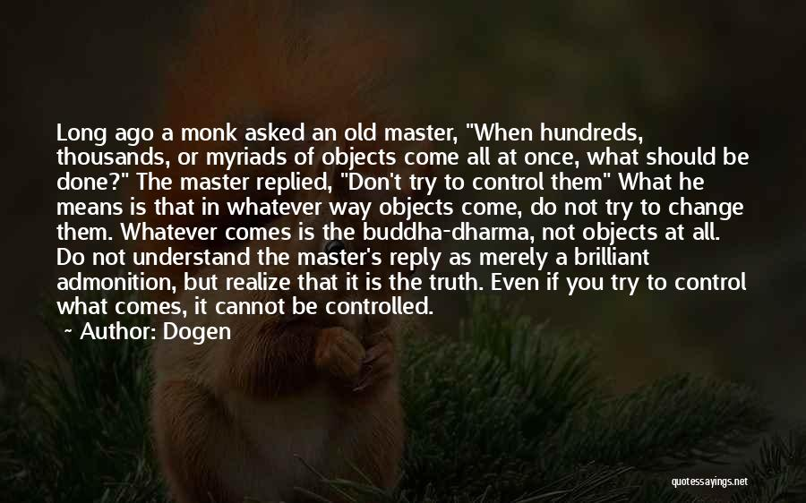 What You Cannot Change Quotes By Dogen