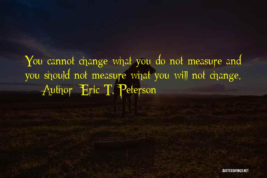 What You Cannot Change Quotes By Eric T. Peterson