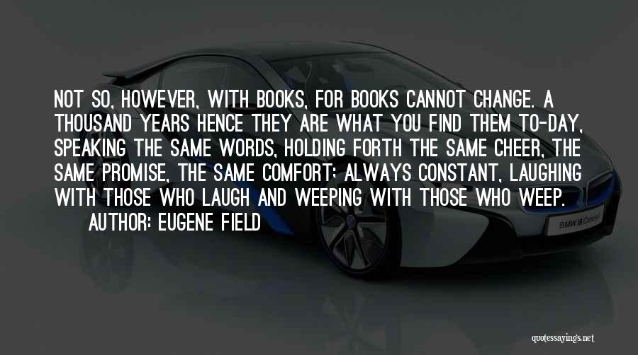 What You Cannot Change Quotes By Eugene Field