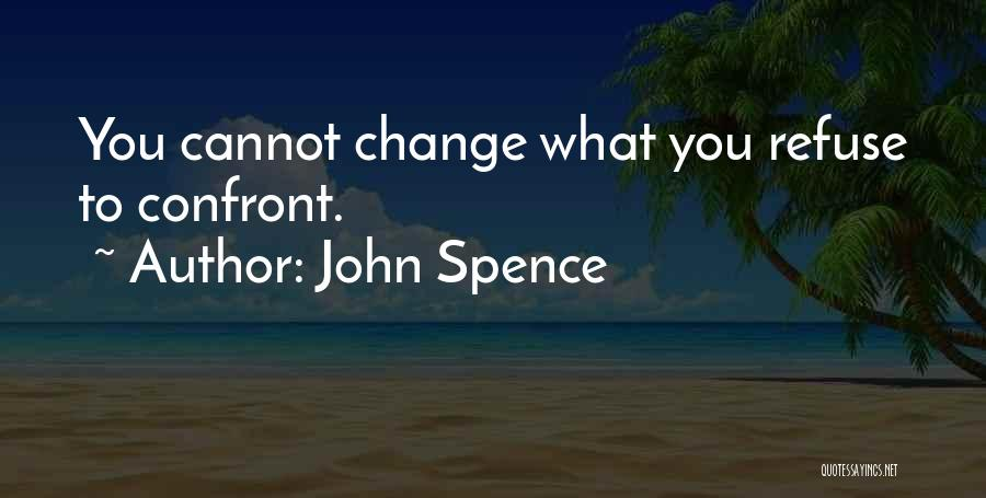 What You Cannot Change Quotes By John Spence