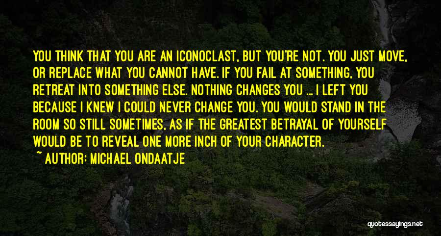 What You Cannot Change Quotes By Michael Ondaatje