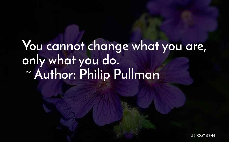 What You Cannot Change Quotes By Philip Pullman