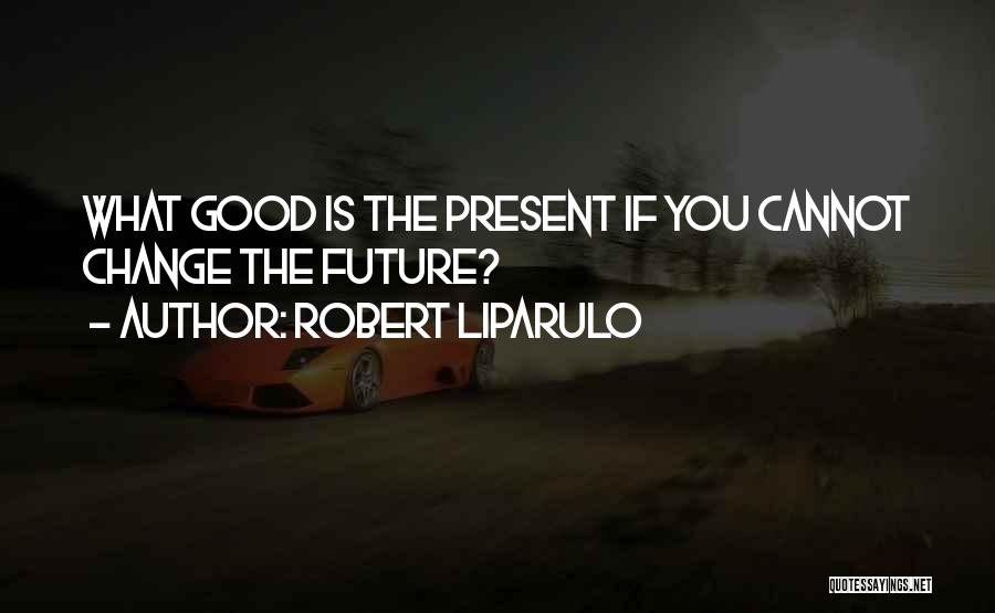 What You Cannot Change Quotes By Robert Liparulo