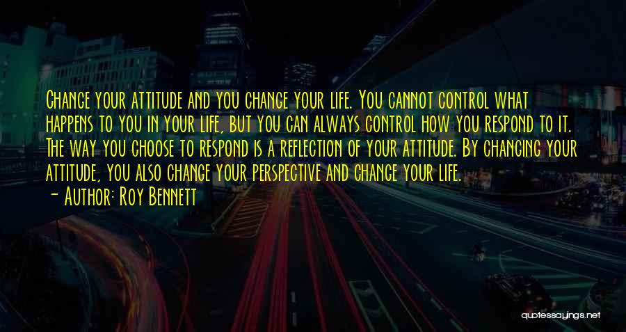 What You Cannot Change Quotes By Roy Bennett