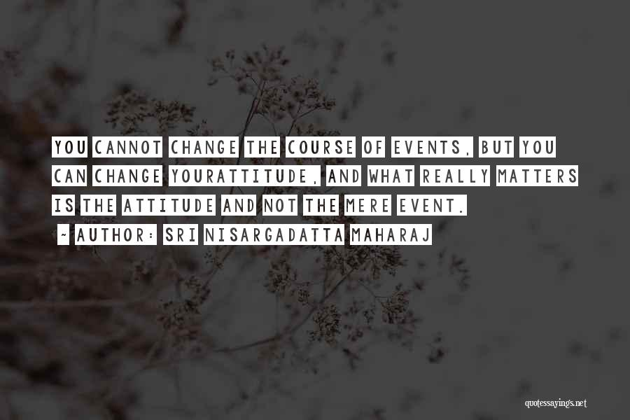 What You Cannot Change Quotes By Sri Nisargadatta Maharaj