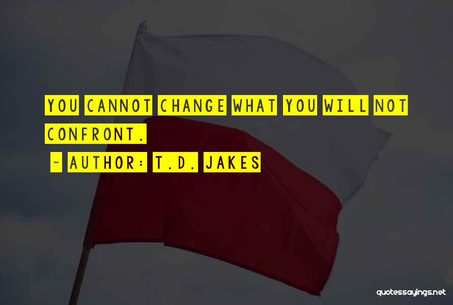 What You Cannot Change Quotes By T.D. Jakes