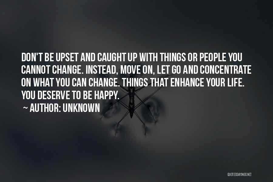 What You Cannot Change Quotes By Unknown