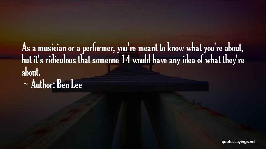 What You Know Quotes By Ben Lee