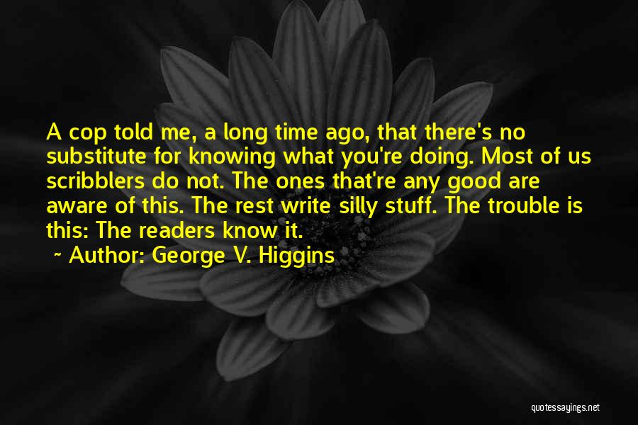 What You Know Quotes By George V. Higgins