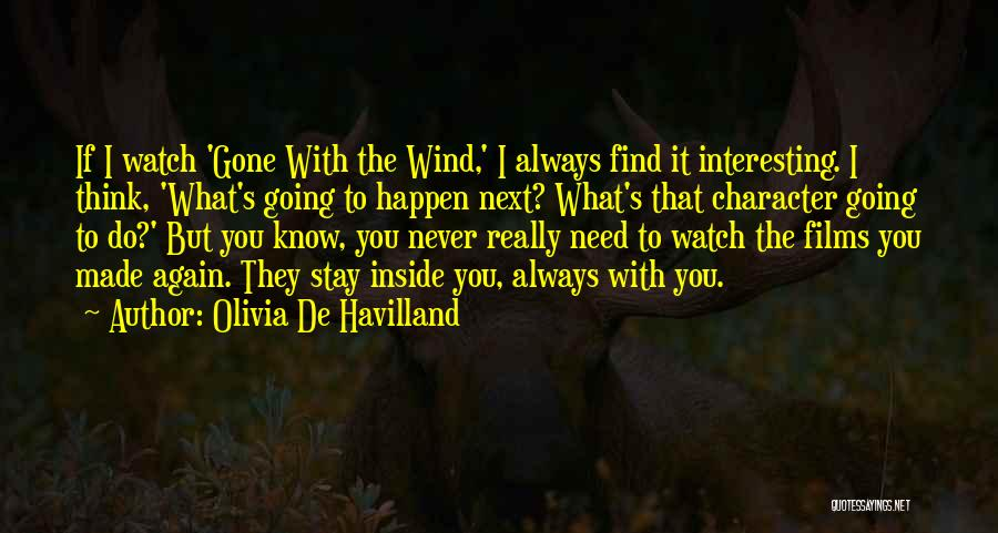 What You Know Quotes By Olivia De Havilland