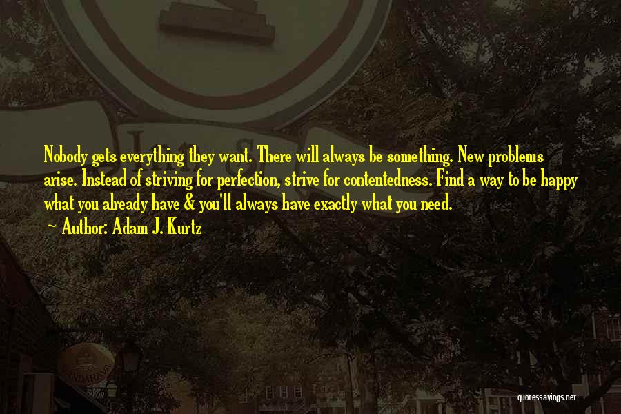 What You Need To Be Happy Quotes By Adam J. Kurtz