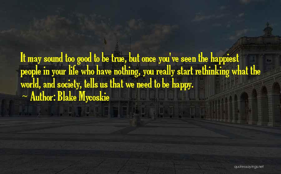 What You Need To Be Happy Quotes By Blake Mycoskie