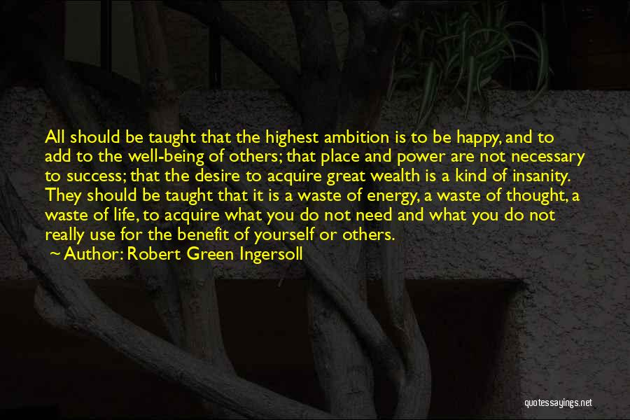 What You Need To Be Happy Quotes By Robert Green Ingersoll