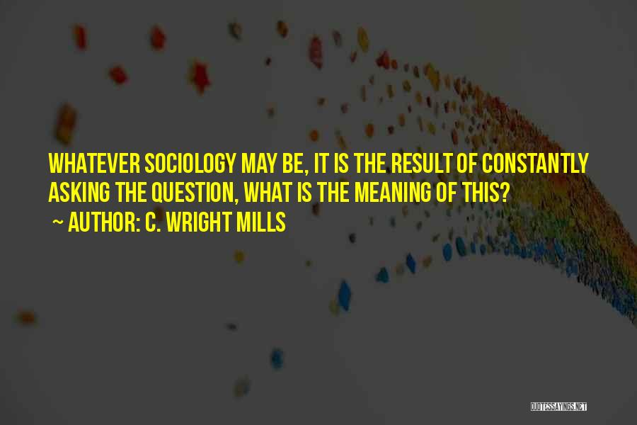 Whatever It May Be Quotes By C. Wright Mills