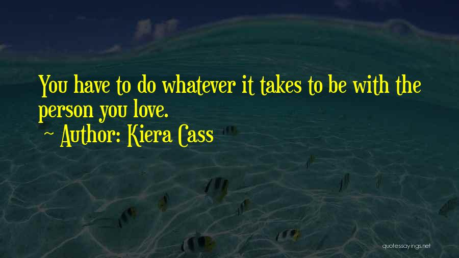 Whatever It Takes Love Quotes By Kiera Cass