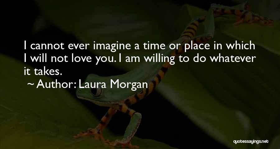 Whatever It Takes Love Quotes By Laura Morgan