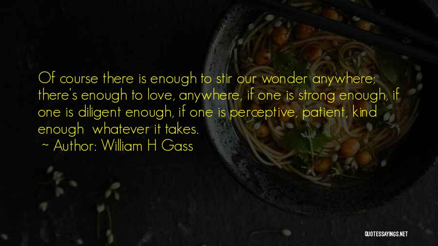 Whatever It Takes Love Quotes By William H Gass
