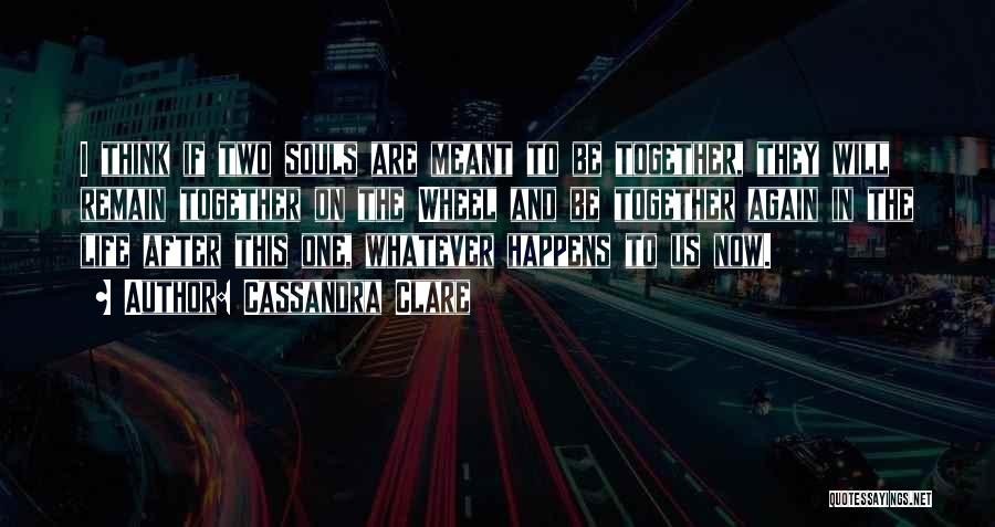 Whatever's Meant To Be Will Be Quotes By Cassandra Clare