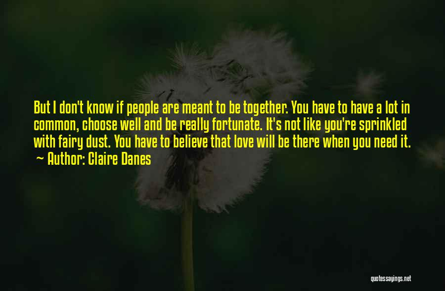 Whatever's Meant To Be Will Be Quotes By Claire Danes