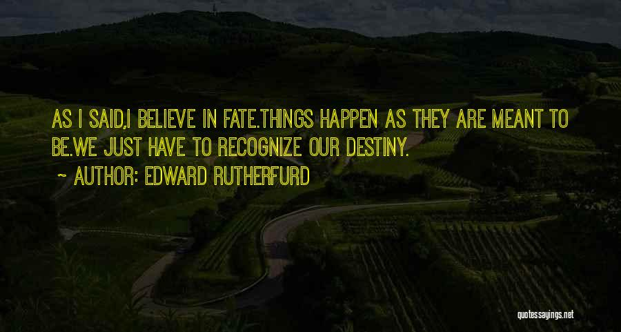 Whatever's Meant To Be Will Be Quotes By Edward Rutherfurd