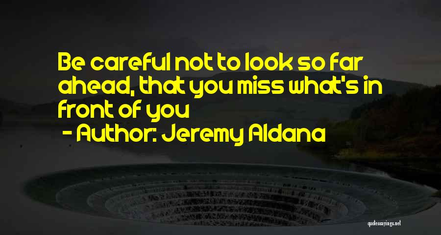 What's In Front Of You Quotes By Jeremy Aldana