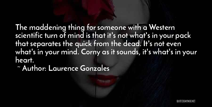 What's In The Heart Quotes By Laurence Gonzales